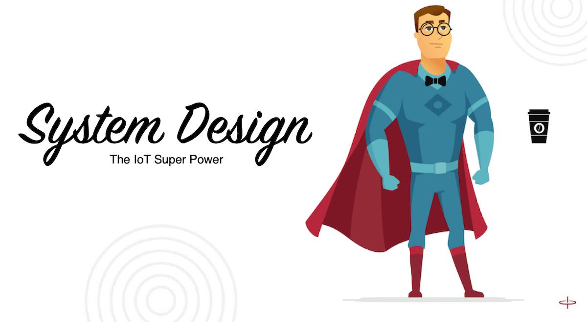 IoT Super Powers: System Design